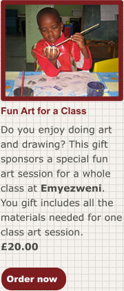Order now Do you enjoy doing art and drawing? This gift sponsors a special fun art session for a whole class at Emyezweni. You gift includes all the materials needed for one class art session. £20.00 Fun Art for a Class