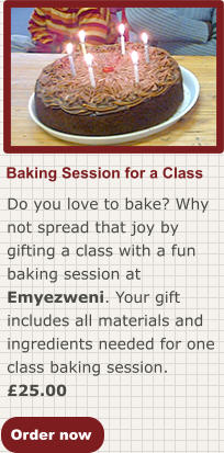 Order now Baking Session for a Class Do you love to bake? Why not spread that joy by gifting a class with a fun baking session at Emyezweni. Your gift includes all materials and ingredients needed for one class baking session. £25.00